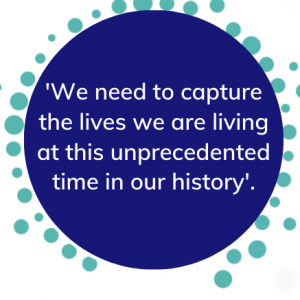 Quote: We need to capture the lives we are living at this unprecedented tome in our history